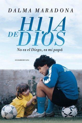 Hija de Dios: No es el Diego, es mi papá  by  Dalma Maradona
