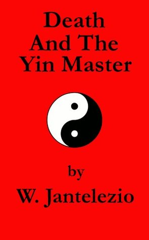 Death And The Yin Master W. Jantelezio