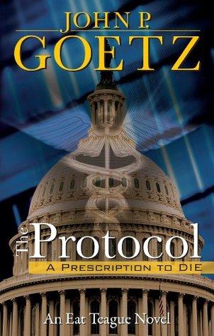 The Protocol: A Prescription to Die  by  John P. Goetz