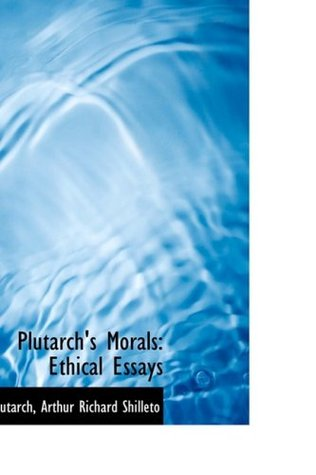 Plutarchs Morals: Ethical Essays Plutarch Arthur Richard Shilleto