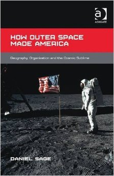 How outer space made America : geography, organization and the cosmic sublime  by  Daniel  Sage