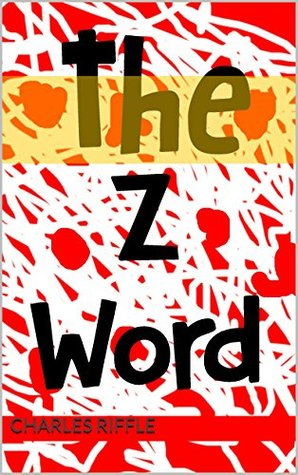 The Z Word  by  Charles Riffle