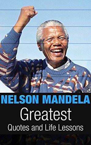 Nelson Mandela: Nelson Mandela Greatest Quotes and Life Lessons (Nelson Mandela Inspiration Book 1) Ian Moore