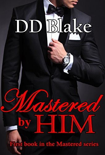 Mastered  by  Him (The Mastered Series Book 1) by DD Blake