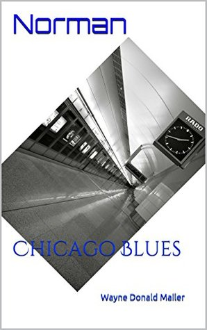 Norman: Chicago Blues  by  Wayne Donald Mailer