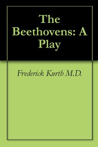 The Beethovens: A Play Frederick Kurth