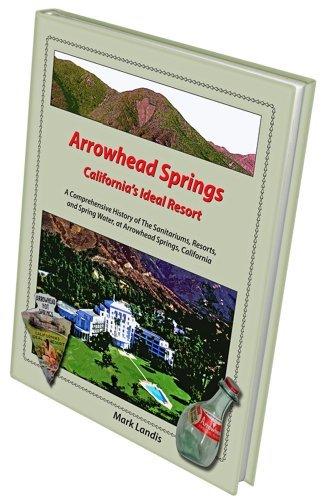 Arrowhead Springs, Californias Ideal Resort  by  Mark Landis