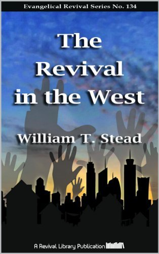 The Revival in the West (Evangelical Revivals Book 134)  by  William T. Stead