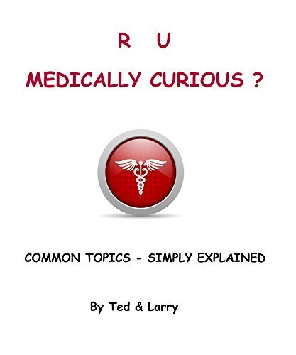 R U Medically Curious?: Common Topics - Simply Explained Larry Romane