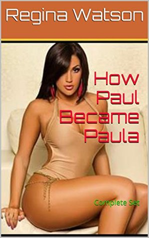 How Paul Became Paula: Complete Set  by  Regina Watson