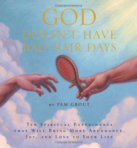 God Doesnt Have Bad Hair Days Pam Grout
