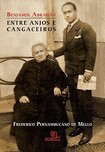 Benjamin Abrahão: Entre Anjos e Cangaceiros  by  Frederico Pernambucano Mello