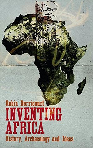 Inventing Africa: History, Archaeology and Ideas  by  Robin Derricourt