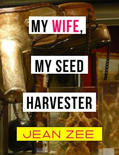 My Wife, My Seed Harvester: A Femdom Male Chastity Short Jean Zee