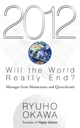 2012 Will the World Really End?: Messages from Montezuma and Quetzalcoatl Ryuho Okawa
