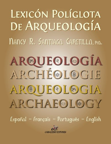 Lexicon Poliglota de Arqueologia: Español / Francais / Portugués / English Nancy R. Santiago Capetillo