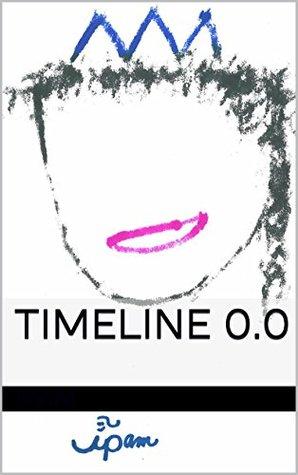 Timeline 0.0 (Alien Timeline Book 1) ipam