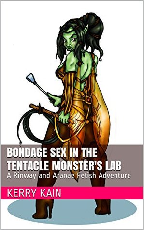 Bondage Sex In the Tentacle Monsters Lab: A Rinway and Aranae Fetish Adventure  by  Kerry Kain