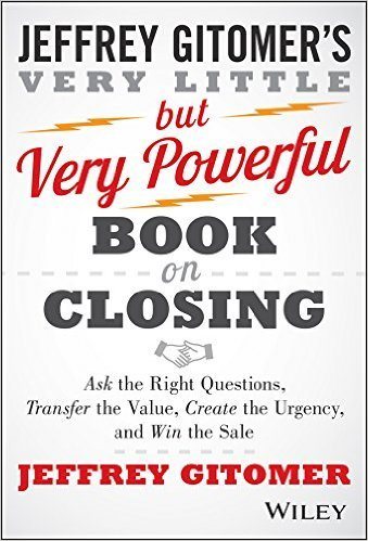 The Very Little but Very Powerful Book on Closing: Ask the Right Questions, Transfer the Value, Create the Urgency, and Win the Sale  by  Jeffrey Gitomer