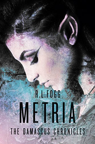 METRIA 2: The Damascus Chronicles (Novella) R.L. Fogg