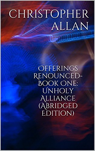 Offerings Renounced-Book One: Unholy Alliance Christopher Allan