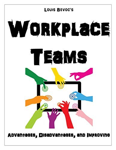 Workplace Teams: Advantages, Disadvantages, and Improving Louis Bevoc