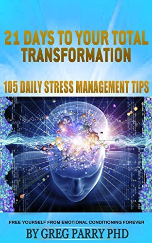 21 Days to Total Transformation (105 Daily Stress Management Tips) Feel Great, Look Great, Be Great!: Turbocharge Your Life and Wake Up with a Smile (Personal Growth Series)  by  Greg Parry
