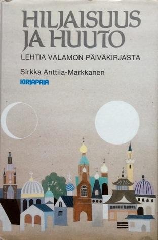 Hiljaisuus ja huuto: lehtiä Valamon päiväkirjasta Sirkka Anttila-Markkanen