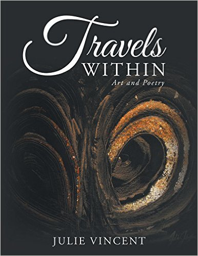 Travels Within: Art and Poetry  by  Julie Vincent