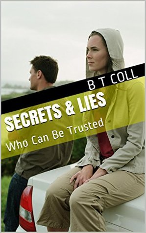 Secrets & Lies: Who Can Be Trusted  by  B T COLL