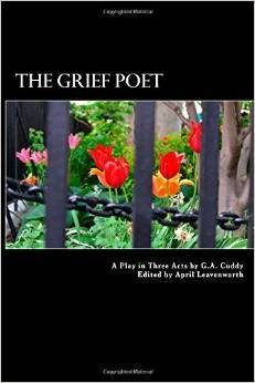 The Grief Poet: A Play in Three Acts G.A. Cuddy