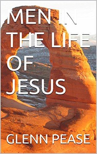 MEN IN THE LIFE OF JESUS  by  Glenn Pease