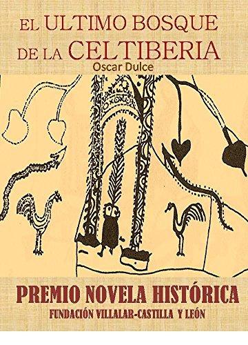 EL ÚLTIMO BOSQUE DE LA CELTIBERIA: Premio Novela Histórica Fundación Villalar-Castilla y León  by  Oscar Dulce Recio