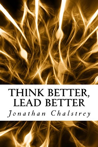 Think Better, Lead Better: Transforming Your Leadership Through Understanding Your Brain  by  Jonathan Chalstrey