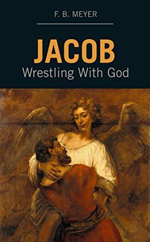 Jacob: Wrestling with God  by  F.B. Meyer
