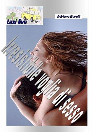 VOGLIA DI SESSO: STORIE VISSUTE IN TAXI (TAXI LIVE Vol. 9)  by  Adriano Burelli