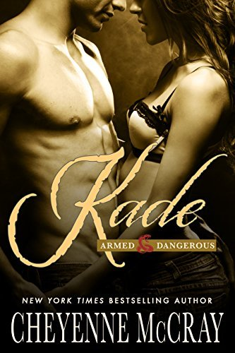 Kade (Armed and Dangerous #4)  by  Cheyenne McCray