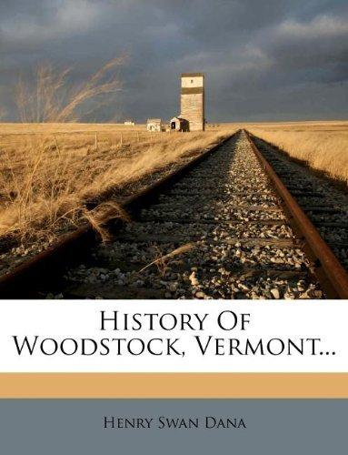 History Of Woodstock, Vermont...  by  Henry Swan Dana