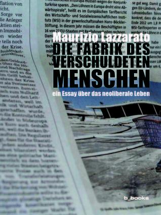 Die Fabrik des verschuldeten Menschen. Ein Essay über das neoliberale Leben Maurizio Lazzarato