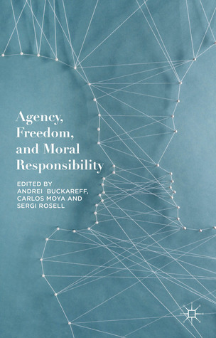 Agency, Freedom, and Moral Responsibility  by  Andrei Buckareff