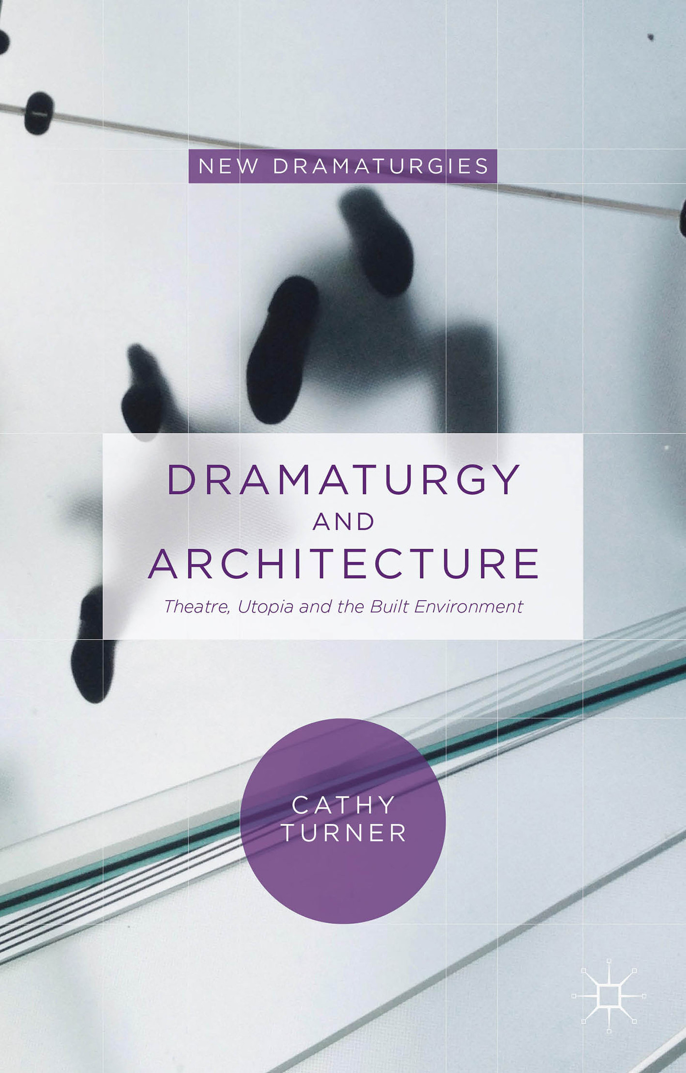 Dramaturgy and Architecture: Theatre, Utopia and the Built Environment Cathy Turner