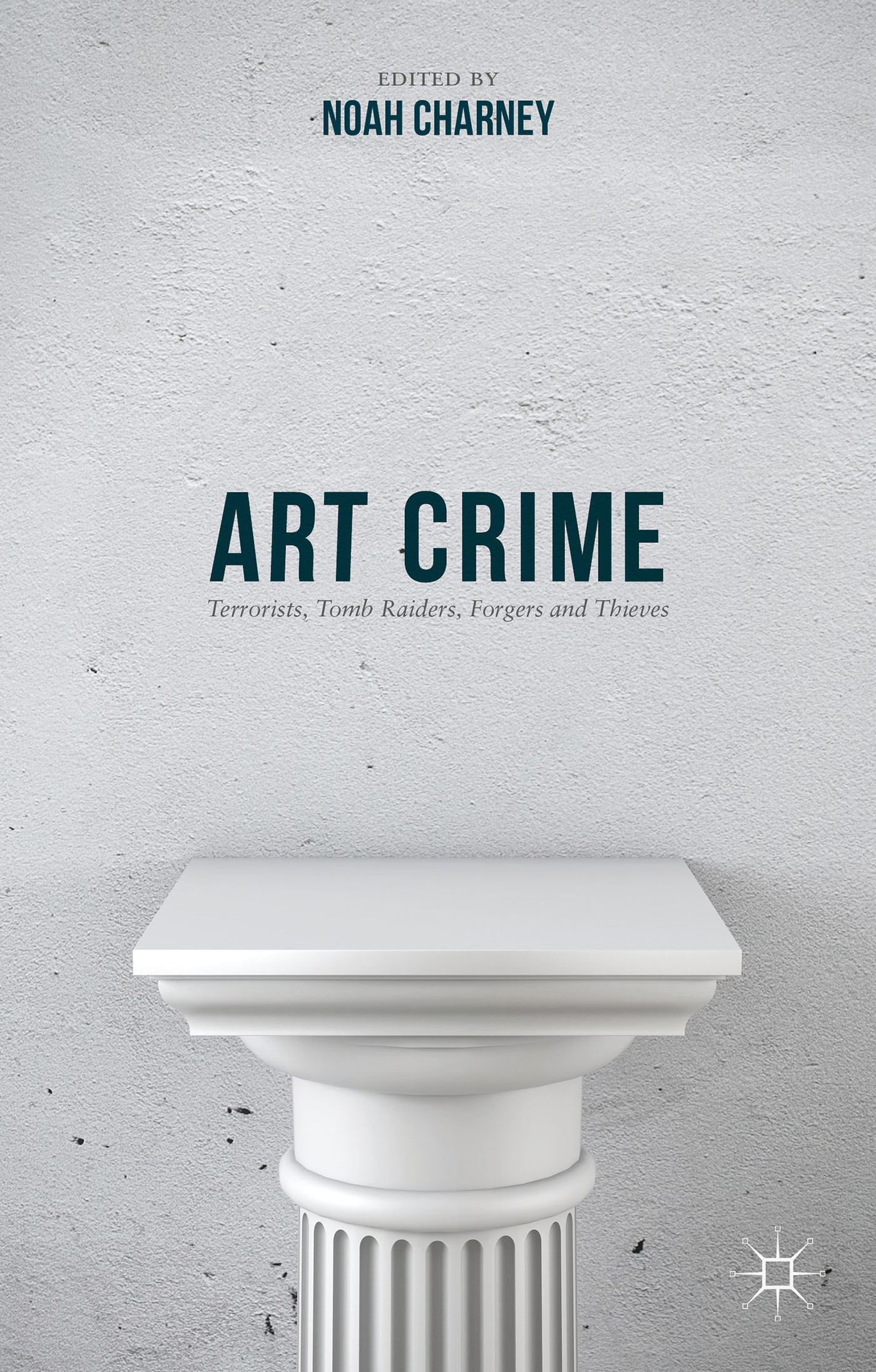 Art Crime: Terrorists, Tomb Raiders, Forgers and Thieves  by  Noah Charney