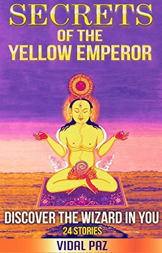 Secrets of the Yellow Emperor: Discover the Wizard in You  by  Victor Vidal Paz