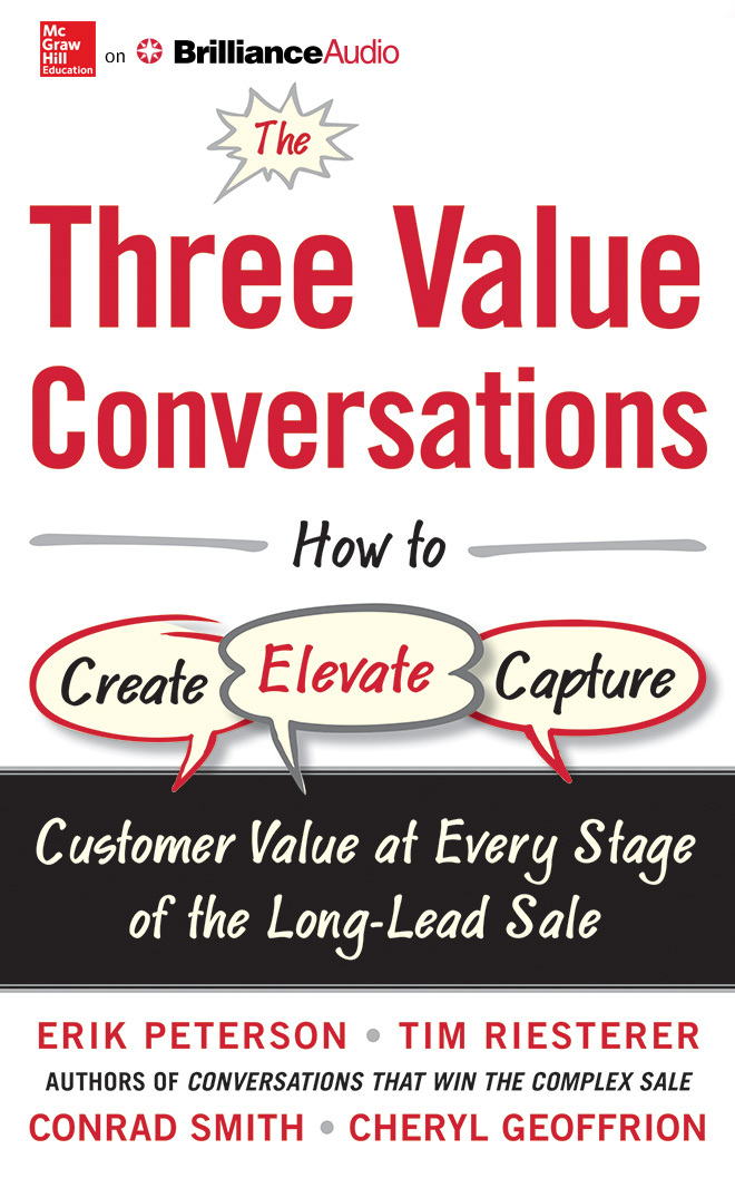 Three Value Conversations, The: How to Create, Elevate, and Capture Customer Value at Every Stage of the Long-Lead Sale  by  Erik Peterson