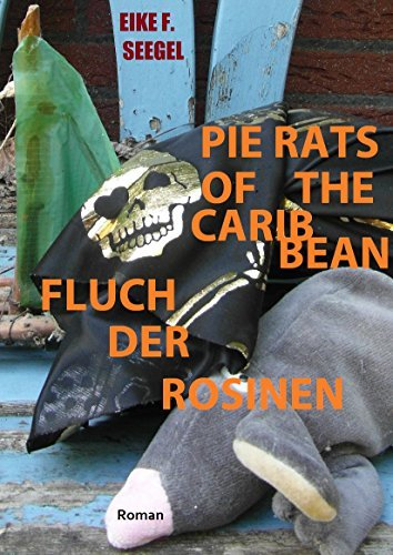 Pie Rats of the Caribbean: Fluch der Rosinen Eike F. Seegel