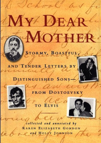 My Dear Mother: Stormy Boastful, and Tender Letters By Distinguished Sons--From Dostoevsky to Elvis  by  Karen Elizabeth Gordon