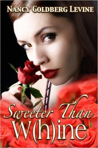Sweeter Than W(h)ine  by  Nancy Goldberg Levine