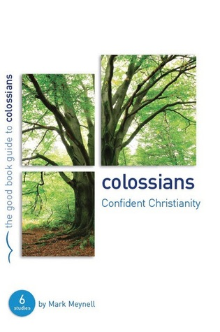 Colossians: Confident Christianity Mark Meynell