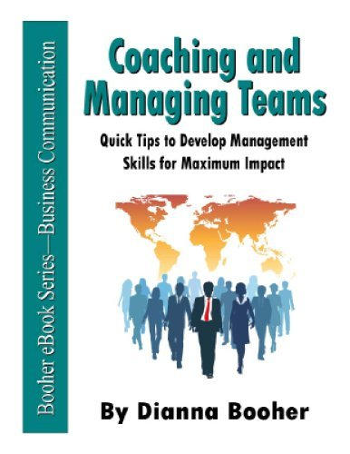 Coaching and Managing Teams: Quick Tips to Develop Management Skills for Maximum Impact  by  Dianna Booher