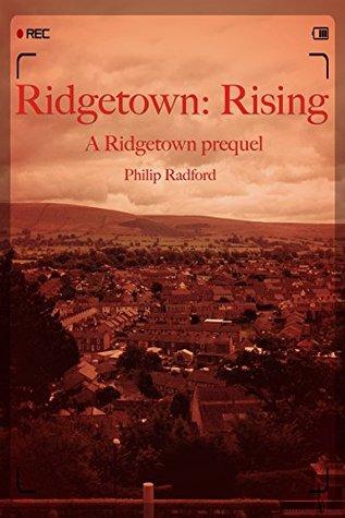 Ridgetown: Rising: A Ridgetown prequel  by  Philip Radford